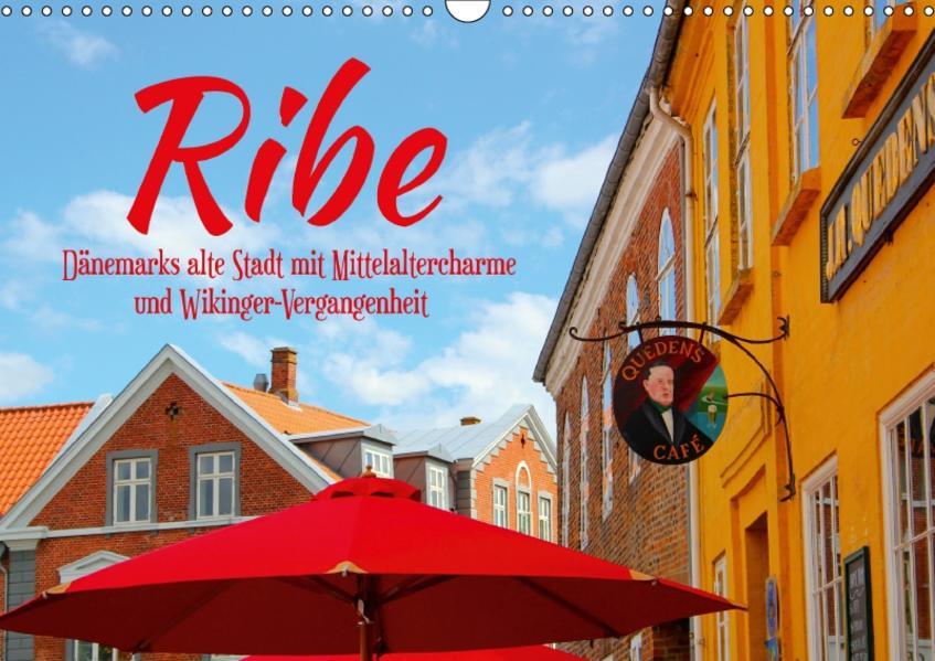 Ribe, Dänemarks alte Stadt mit Mittelaltercharme und Wikinger-Vergangenheit (Wandkalender 2017 DIN A3 quer) - Coverbild