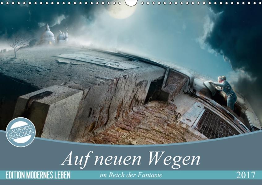 Auf neuen Wegen im Reich der Fantasie (Wandkalender 2017 DIN A3 quer) - Coverbild