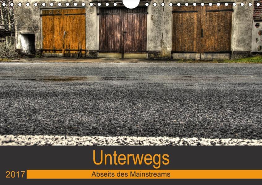 Unterwegs - Abseits des Mainstreams (Wandkalender 2017 DIN A4 quer) - Coverbild