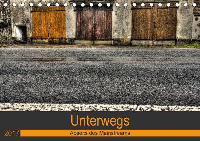 Unterwegs - Abseits des Mainstreams (Tischkalender 2017 DIN A5 quer) - Coverbild