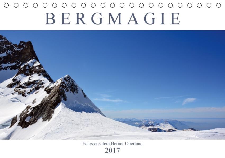 Bergmagie – Fotos aus dem Berner Oberland (Tischkalender 2017 DIN A5 quer) - Coverbild