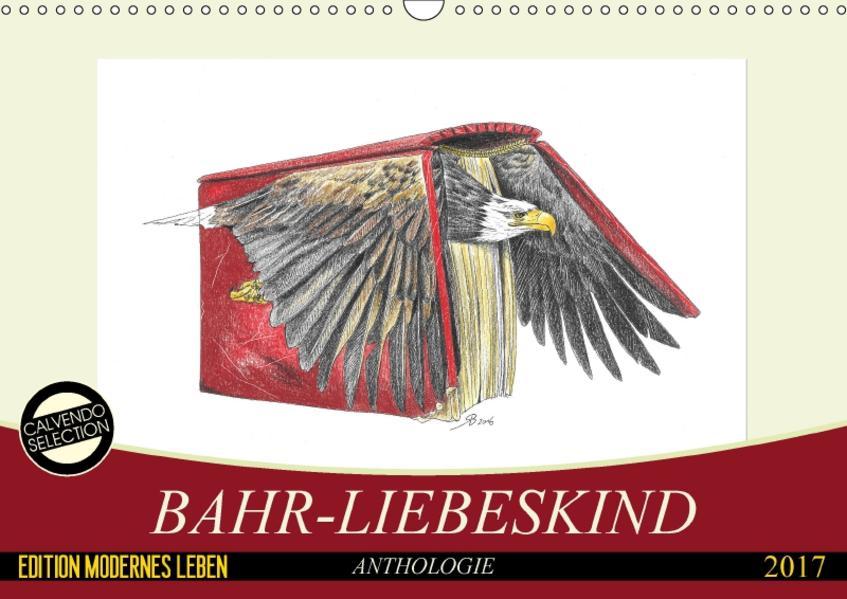 Bahr-Liebeskind Anthologie (Wandkalender 2017 DIN A3 quer) - Coverbild