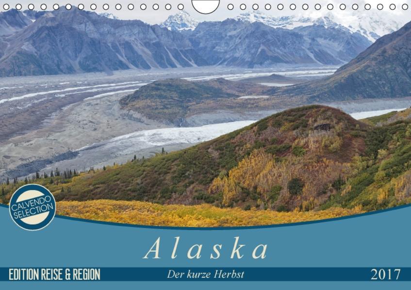 Alaska - der kurze Herbst (Wandkalender 2017 DIN A4 quer) - Coverbild