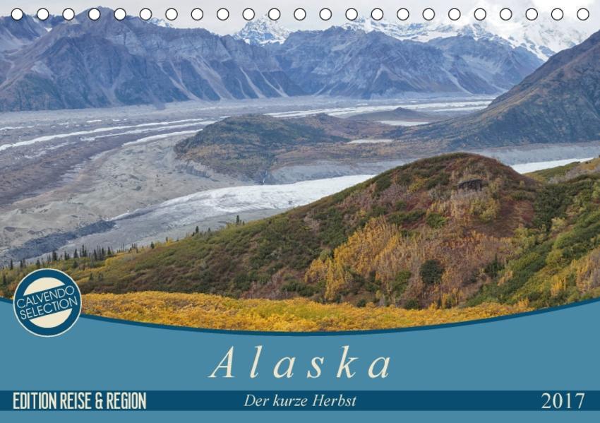 Alaska - der kurze Herbst (Tischkalender 2017 DIN A5 quer) - Coverbild