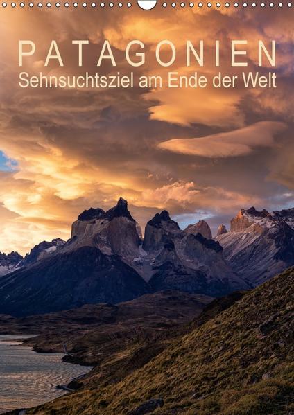Patagonien: Sehnsuchtsziel am Ende der Welt (Wandkalender 2017 DIN A3 hoch) - Coverbild