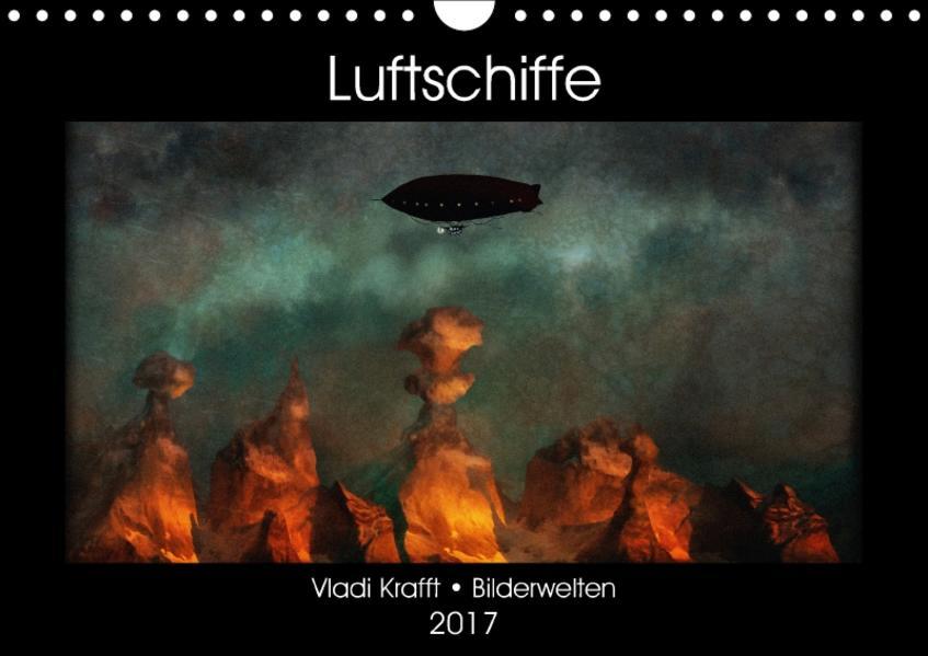 Luftschiffe über fremden Landschaften (Wandkalender 2017 DIN A4 quer) - Coverbild