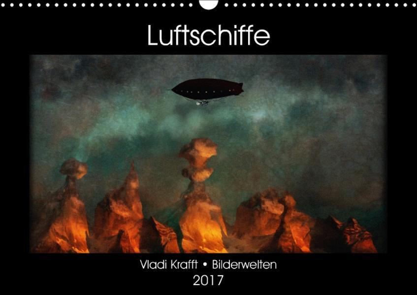 Luftschiffe über fremden Landschaften (Wandkalender 2017 DIN A3 quer) - Coverbild