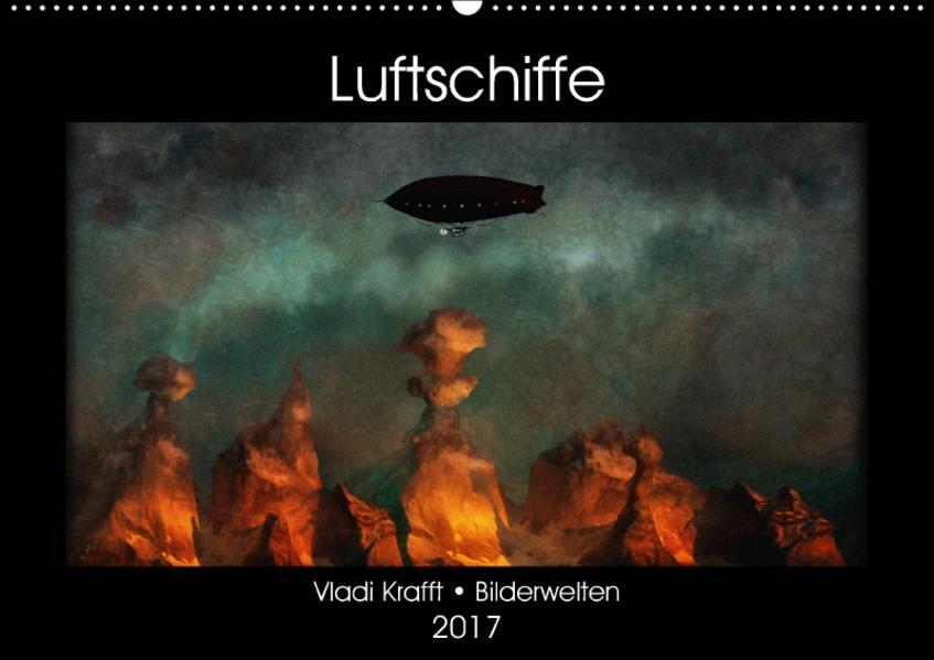 Luftschiffe über fremden Landschaften (Wandkalender 2017 DIN A2 quer) - Coverbild