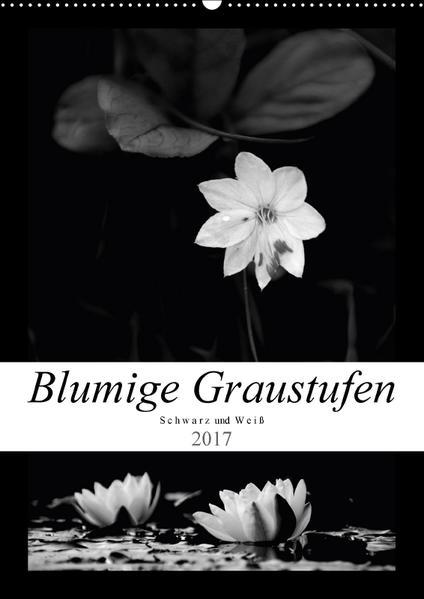 Blumige Graustufen - Schwarz und Weiß (Wandkalender 2017 DIN A2 hoch) - Coverbild