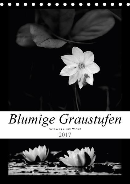 Blumige Graustufen - Schwarz und Weiß (Tischkalender 2017 DIN A5 hoch) - Coverbild