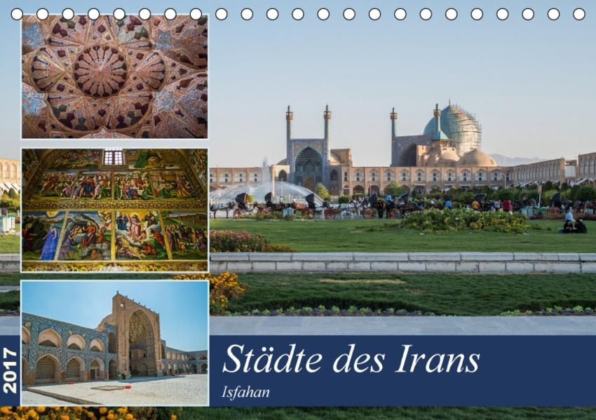 Städte des Irans -  Isfahan (Tischkalender 2017 DIN A5 quer) - Coverbild