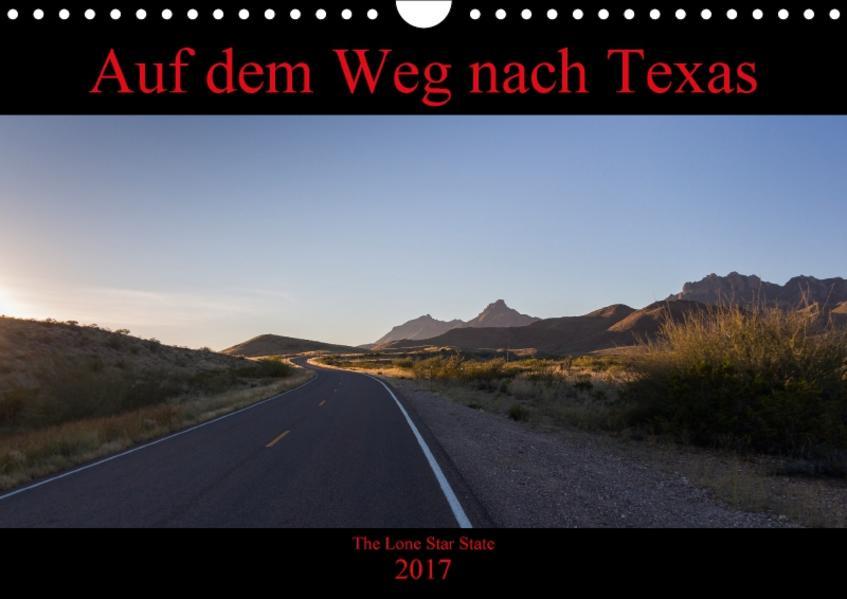 Auf dem Weg nach Texas (Wandkalender 2017 DIN A4 quer) - Coverbild