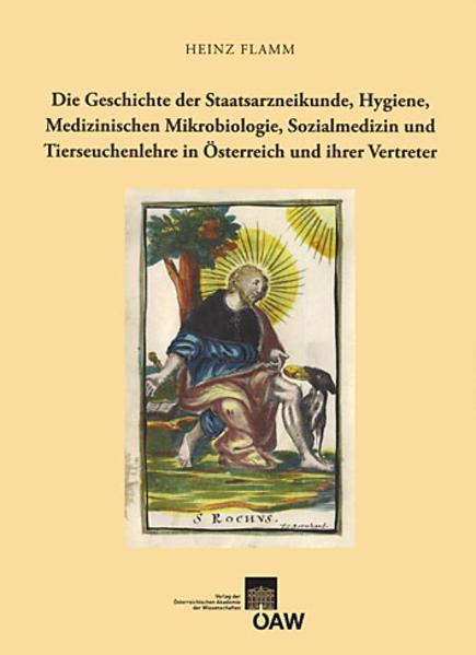 Die Geschichte der Staatsarzneikunde, Hygienie, Medizinischen Mikrobiologie, Sozialmedizin und Tierseuchenlehre in Österreich und ihrer Vertreter - Coverbild