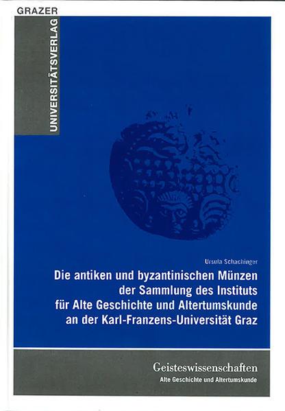 Antike und byzantinische Münzen der Sammlung des Instituts für Alte Geschichte und Altertumskunde an der Karl-Franzens-Universität Graz - Coverbild