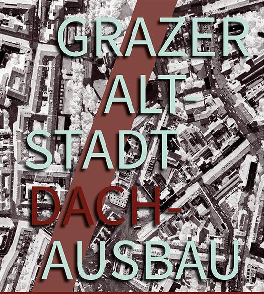 Grazer Altstadt Dachausbau - Coverbild
