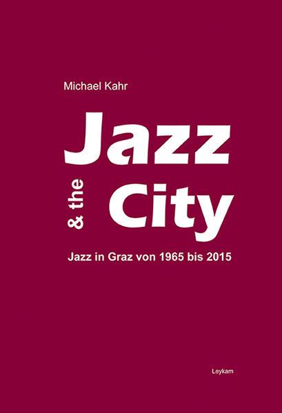 Jazz & the City – Jazz in Graz von 1965-2015 - Coverbild