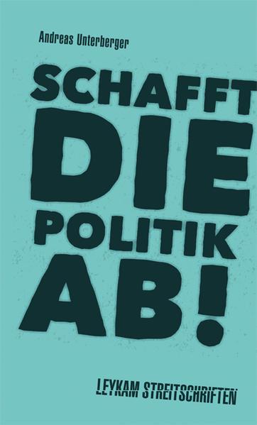 Schafft die Politik ab! - Coverbild