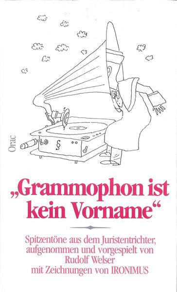 Grammophon ist kein Vorname. Spitzentöne aus dem Juristentrichter - Coverbild