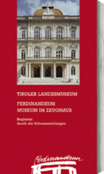 Tiroler Landesmuseum Ferdinandeum. Museum im Zeughaus - Coverbild