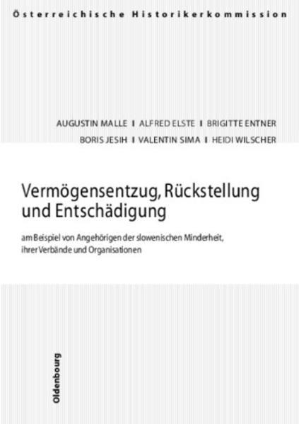 Vermögensentzug, Rückstellung und Entschädigung am Beispiel von Angehörigen der slowenischen Minderheit, ihrer Verbände und Organisationen - Coverbild