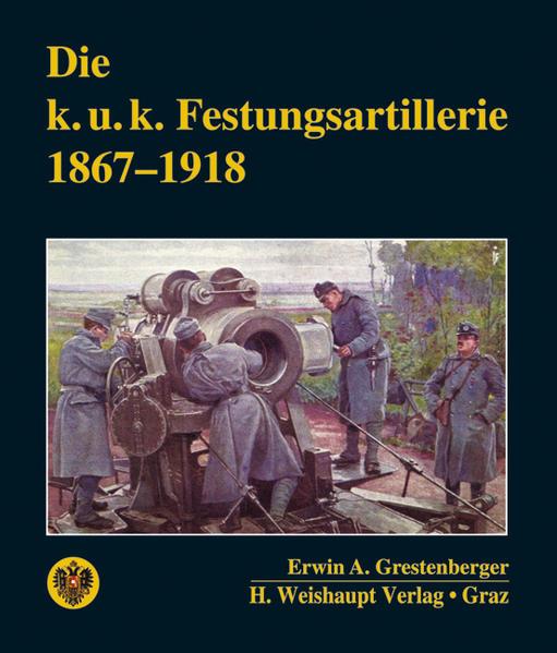 Die k. u. k. Festungsartillerie 1867–1918 - Coverbild