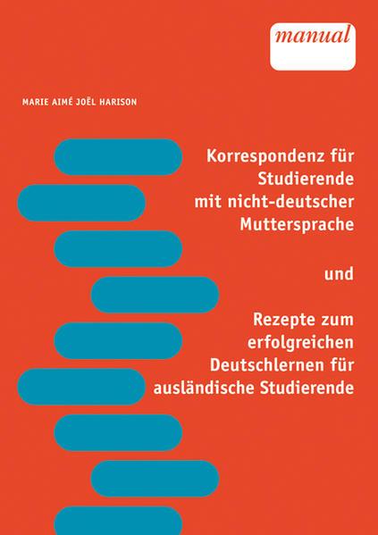 Korrespondenz für Studierende mit nicht-deutscher Muttersprache und Rezepte zum erfolgreichen Deutschlernen für ausländische Studierende - Coverbild