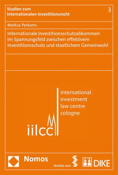 Internationale Investitionsschutzabkommen im Spannungsfeld zwischen effektivem Investitionsschutz und staatlichem Gemeinwohl - Coverbild
