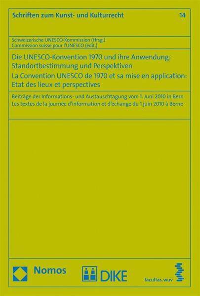 Die UNESCO-Konvention 1970 und ihre Anwendung: Standortbestimmung und Perspektiven - Coverbild