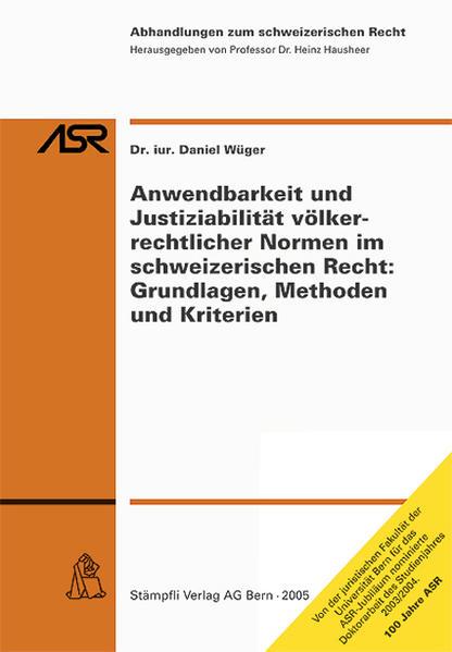 Anwendbarkeit und Justiziabilität völkerrechtlicher Normen im schweizerischen Recht: Grundlagen, Methoden und Kriterien - Coverbild