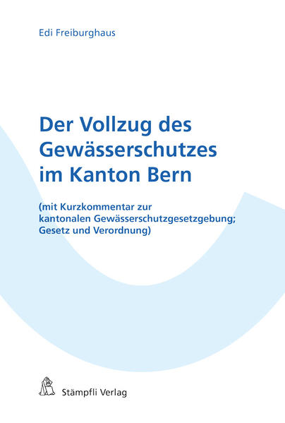 Der Vollzug des Gewässerschutzes im Kanton Bern - Coverbild