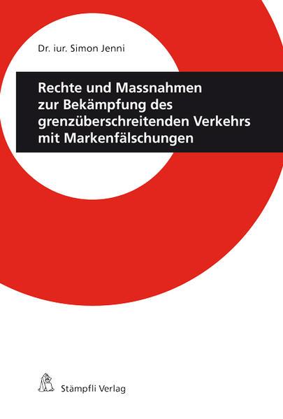 Rechte und Massnahmen zur Bekämpfung des grenzüberschreitenden Verkehrs mit Markenfälschungen - Coverbild