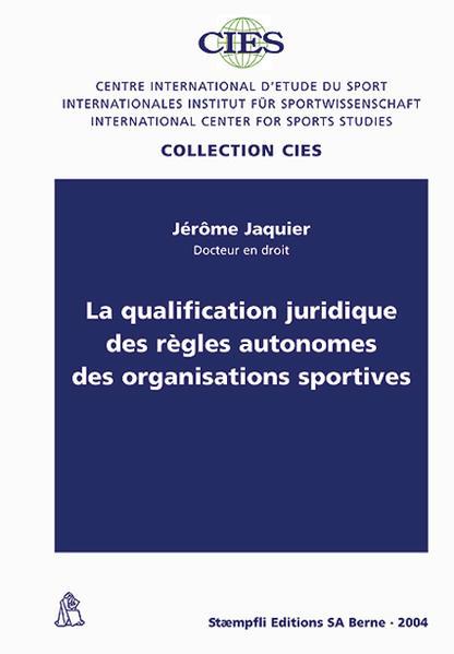 La qualification juridique des règles autonomes des organisations sportives - Coverbild