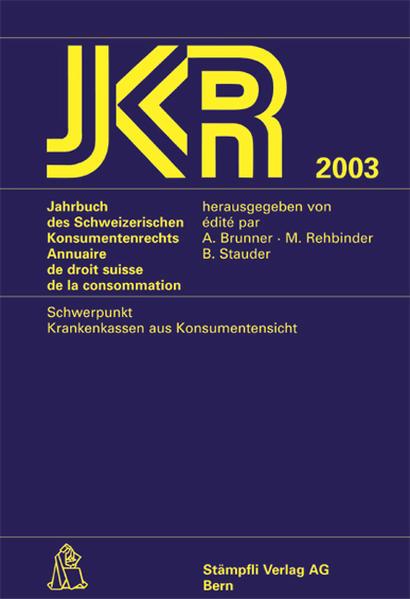 Jahrbuch des Schweizerischen Konsumentenrechts /Annuaire de droit... / Jahrbuch des Schweizerischen Konsumentenrechts - Annuaire de droit suisse de la consummation JKR 2003 - Coverbild