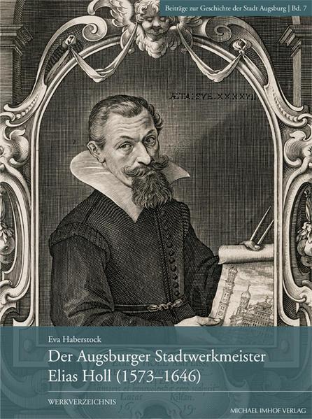 Der Augsburger Stadtwerkmeister  Elias Holl (1573–1646) - Coverbild