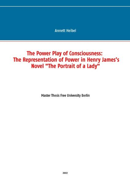 The Power Play of Consciousness:  The Representation of Power in Henry James's Novel