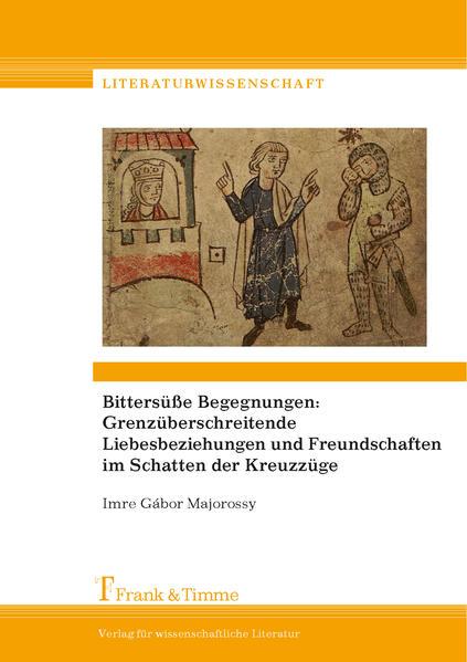 Bittersüße Begegnungen: Grenzüberschreitende Liebesbeziehungen und Freundschaften im Schatten der Kreuzzüge - Coverbild