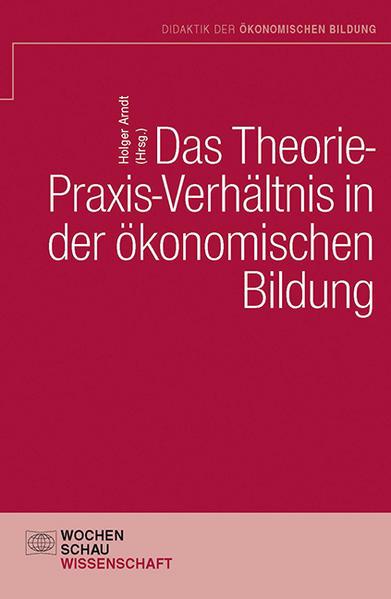 Das Theorie- Praxis-Verhältnis in der ökonomischen Bildung - Coverbild