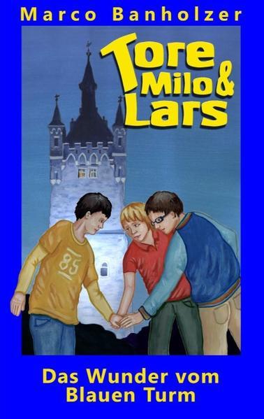 Tore, Milo & Lars - Das Wunder vom Blauen Turm PDF Herunterladen