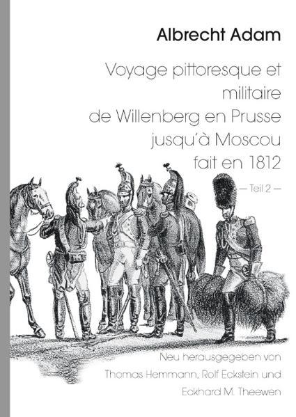 Albrecht Adam - Voyage pittoresque et militaire de Willenberg en Prusse jusqu'à Moscou fait en 1812 - Teil 2 - - Coverbild