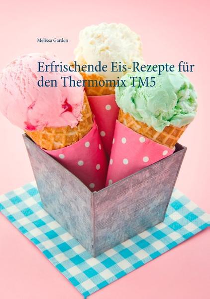 Erfrischende Eis-Rezepte für den Thermomix TM5 Epub Herunterladen