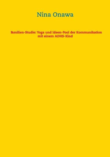 Familien-Studie: Yoga und Ideen-Pool der Kommunikation mit einem ADHS-Kind - Coverbild