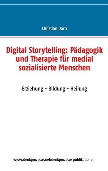 Digital Storytelling: Pädagogik und Therapie für medial sozialisierte Menschen - Coverbild