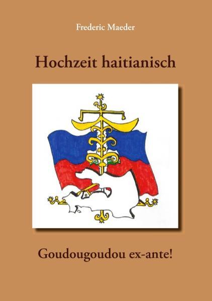 Hochzeit haitianisch - Goudougoudou ex-ante! - Coverbild