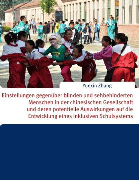 Einstellungen gegenüber blinden und sehbehinderten Menschen in der chinesischen Gesellschaft und deren potentielle Auswirkungen auf die Entwicklung eines inklusiven Schulsystems - Coverbild