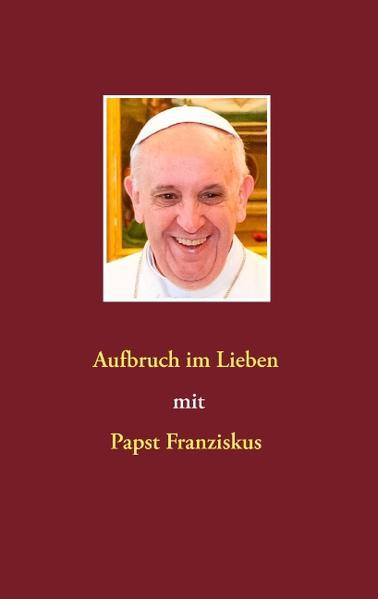 Aufbruch im Lieben mit Papst Franziskus - Coverbild