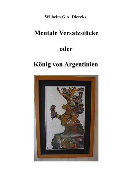 Mentale Versatzstücke oder Der König von Argentinien - Coverbild
