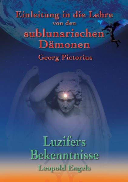 Luzifers Bekenntnisse und Einleitung in die Lehre von den sublunarischen Dämonen - Coverbild
