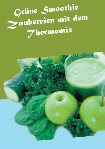 Grüne Smoothie Zaubereien mit dem Thermomix - Coverbild