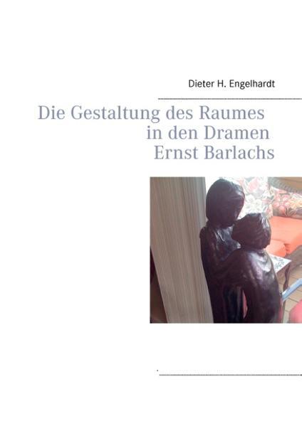 Die Gestaltung des Raumes in den Dramen Ernst Barlachs - Coverbild