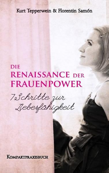 Die Renaissance der Frauenpower - 7 Schritte zur Liebesfähigkeit - Coverbild
